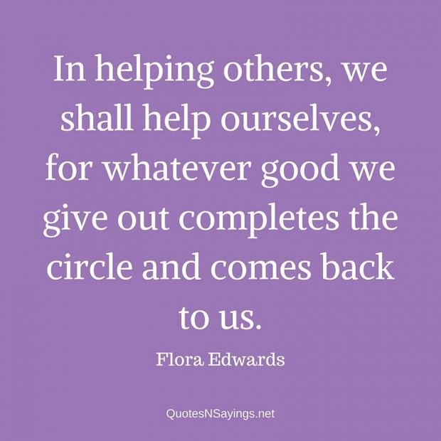 In helping others, we shall help ourselves ... | Flora ...