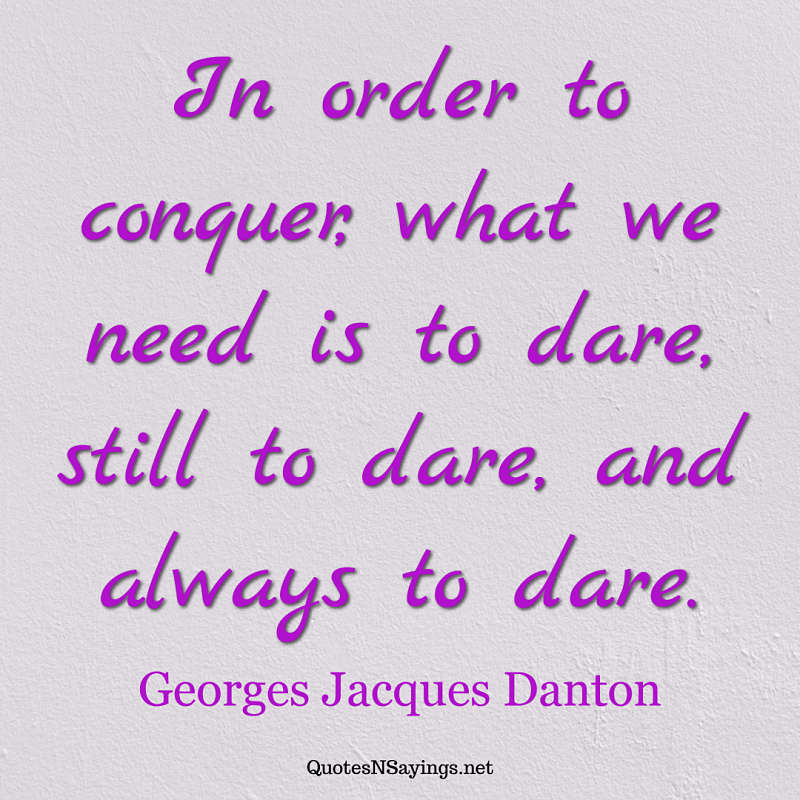 Georges Jacques Danton quote - In order to conquer ...