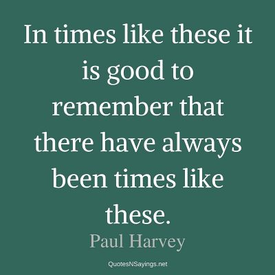 Paul Harvey – In times like these …