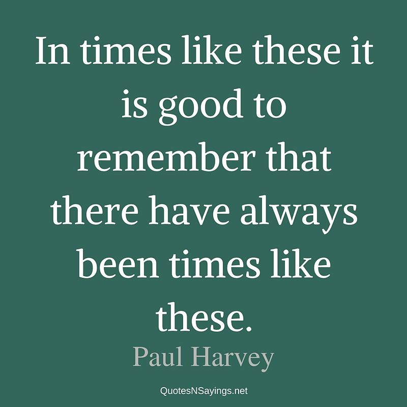 Paul Harvey quote - In times like these ...