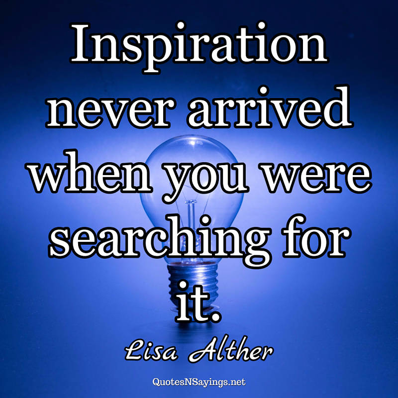 Lisa Alther quote - Inspiration never arrived ...