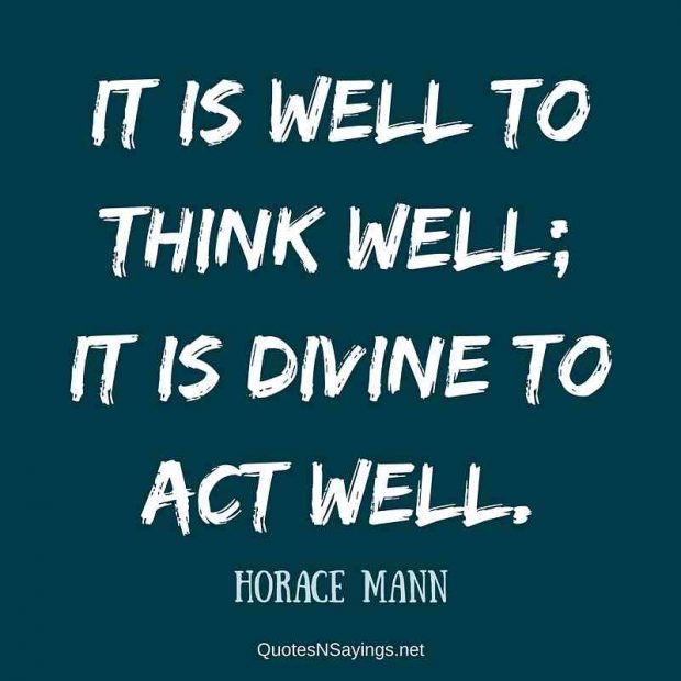 Horace Mann Quotes Extraordinary It Is Well To Think Well It Is Divine To Horace Mann Quote
