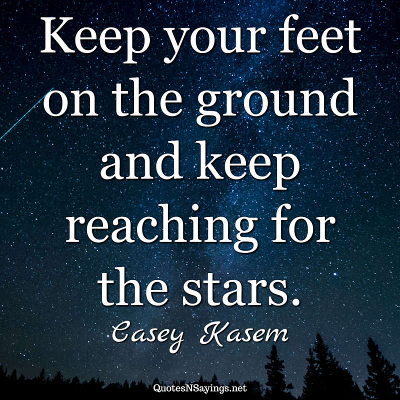 Casey Kasem quote - Keep your feet on the ground ...