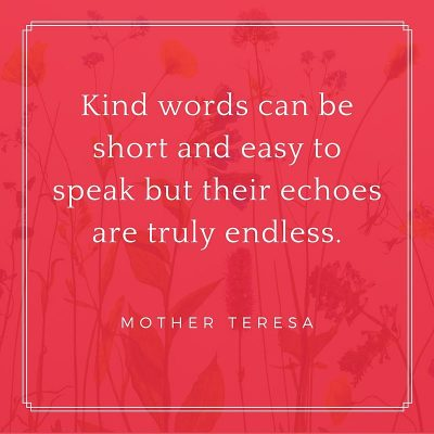 Mother Teresa – Kind words can be short …
