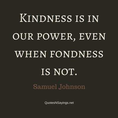 Samuel Johnson Quote – Kindness is in our power …
