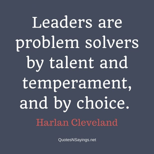 Harlan Cleveland – Leaders are problem solvers …