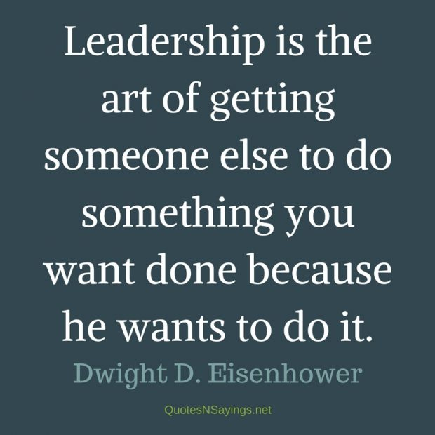 Dwight Eisenhower – Leadership is the art …