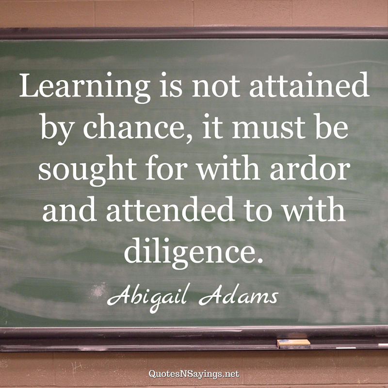 Abigail Adams quote - Learning is not attained ...