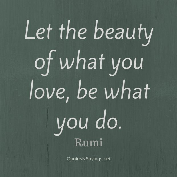 Rumi – Let the beauty of what you love …