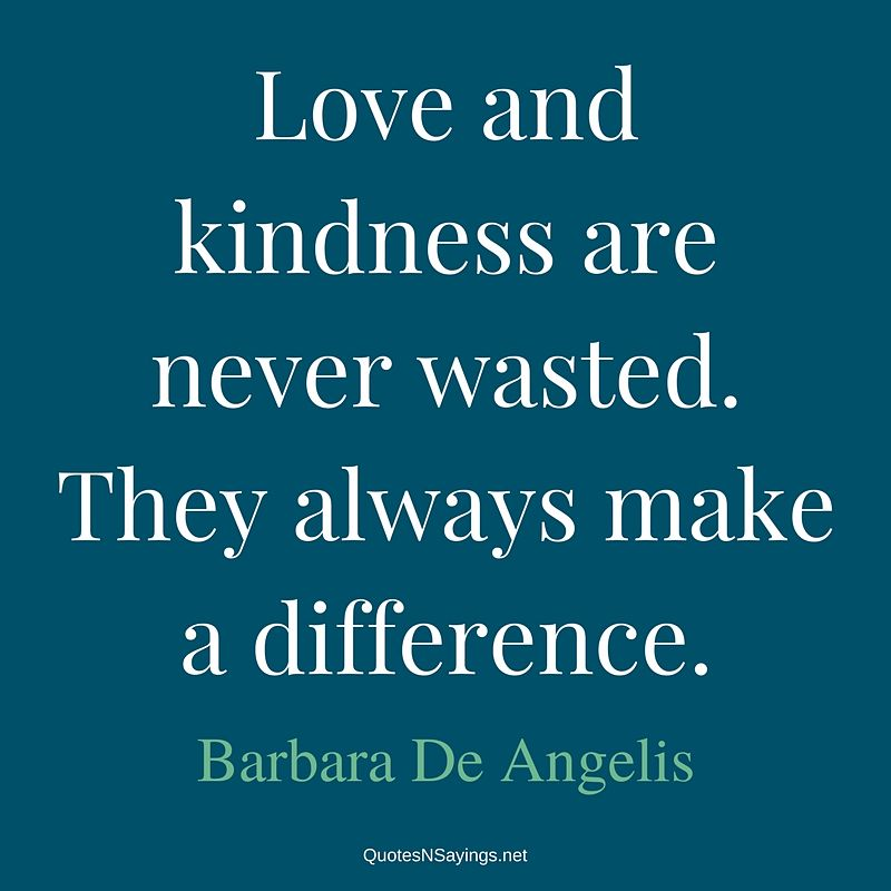 Barbara De Angelis quote - Love and kindness ...