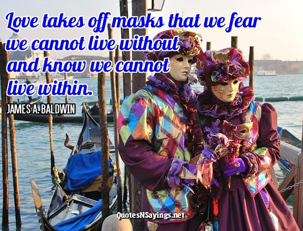 Love takes off masks that we fear we cannot live without and know we cannot live within. - James A. Baldwin quote