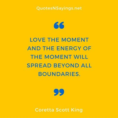 Coretta Scott King – Love the moment …