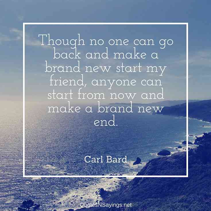 Make A Brand New End - Carl Bard Quote