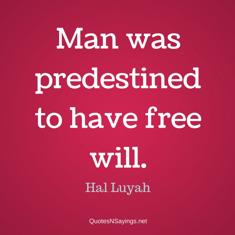 Man was predestined to have free will. - Hal Luyah quote