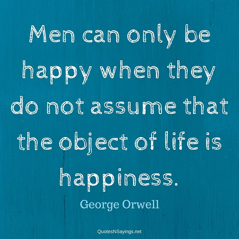 George Orwell quote - Men can only be happy ...