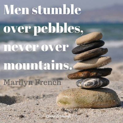 Marilyn French – Men stumble over pebbles …