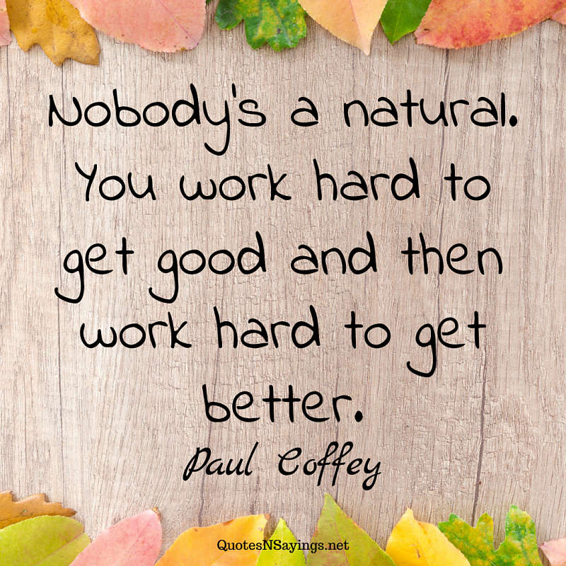 Paul Coffey quote - Nobody's a natural ...