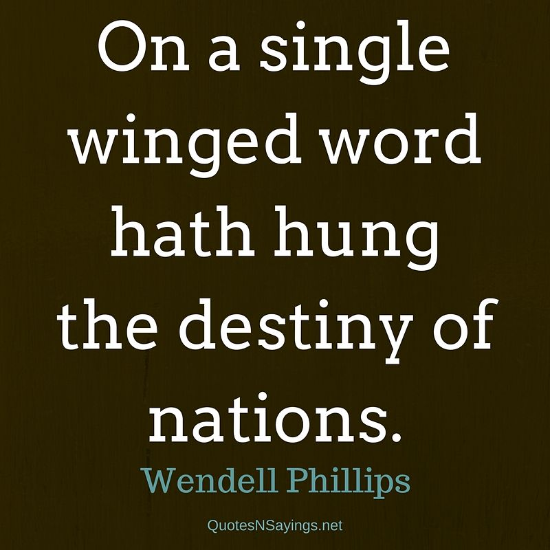 Wendell Phillips Quote - On a single winged word ...
