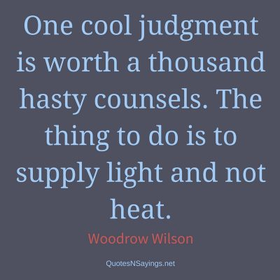 Woodrow T. Wilson Quote – One cool judgement …