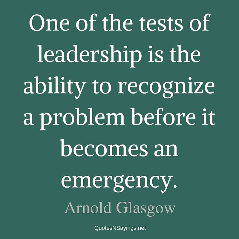 Arnold Glasgow Quote - One of the tests of leadership ...