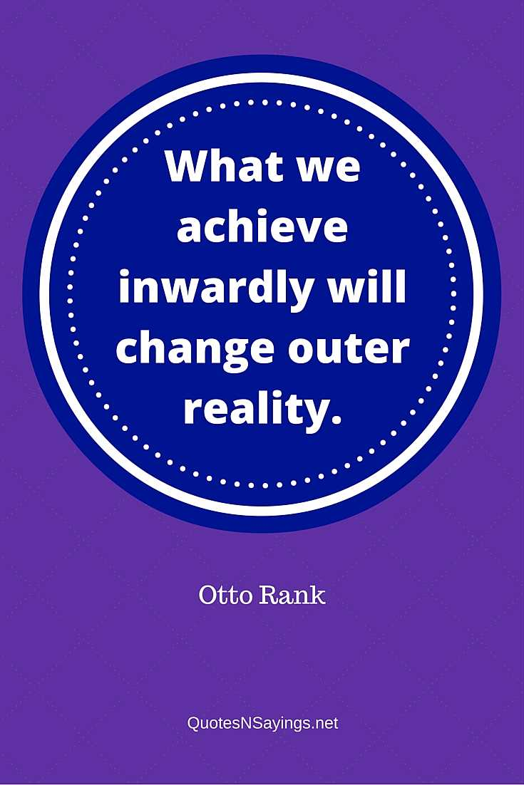 Otto Rank Quote - What We Achieve Inwardly Will Change Outer Reality