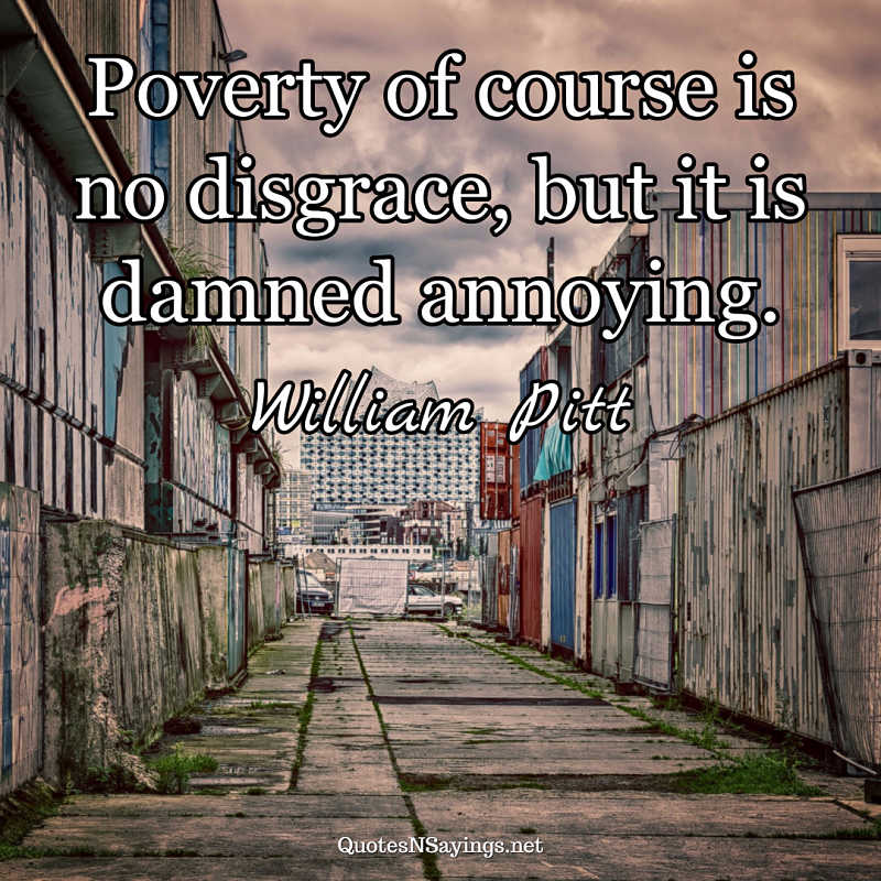 William Pitt quote - Poverty of course is no disgrace ...