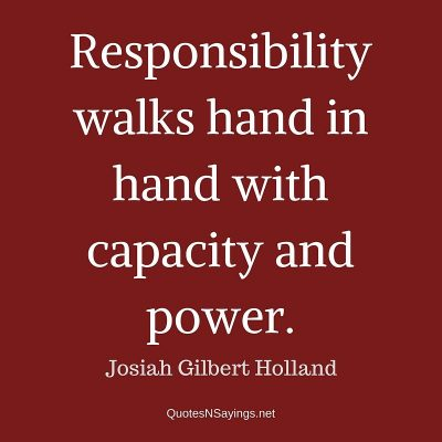 Josiah Gilbert Holland – Responsibility walks hand in hand …