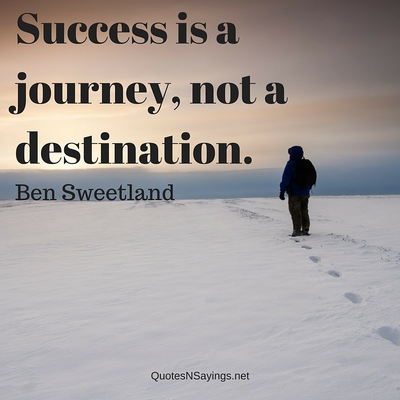 Quotes On Journey Of Success: Success Is A Journey, Not A Destination
