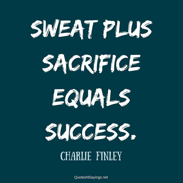 Charlie Finley – Sweat plus sacrifice …