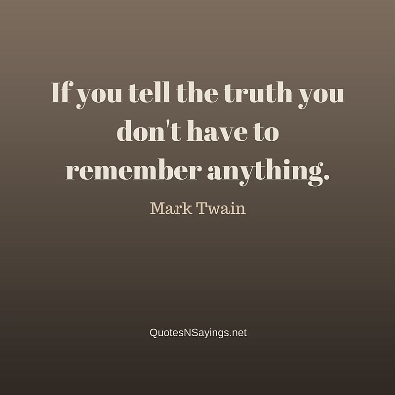 If you tell the truth you don't have to remember anything - Mark Twain quote about honesty
