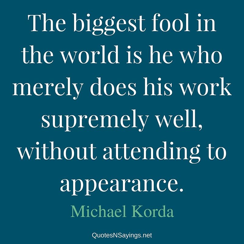 Michael Korda quote - The biggest fool ...