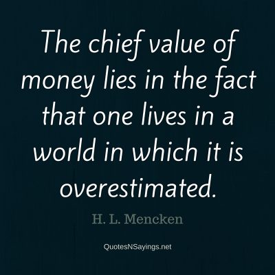 H. L. Mencken Quote – The chief value of money …
