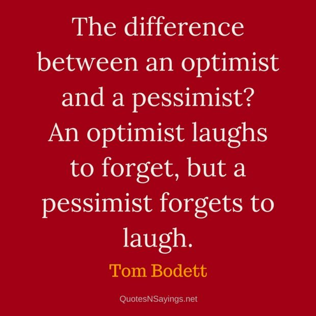 Tom Bodett – The difference between an optimist …