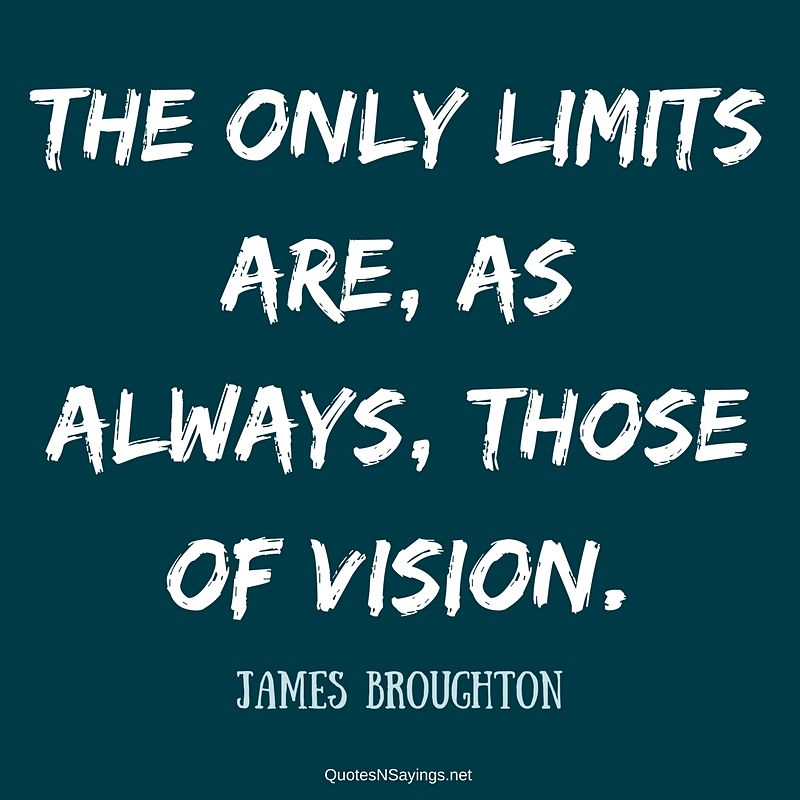 James Broughton quote - The only limits ...
