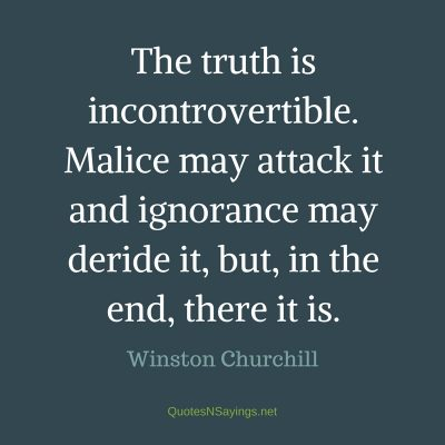 Winston Churchill Quote – The truth is incontrovertible …