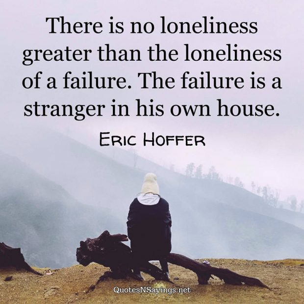 Eric Hoffer – There is no loneliness …