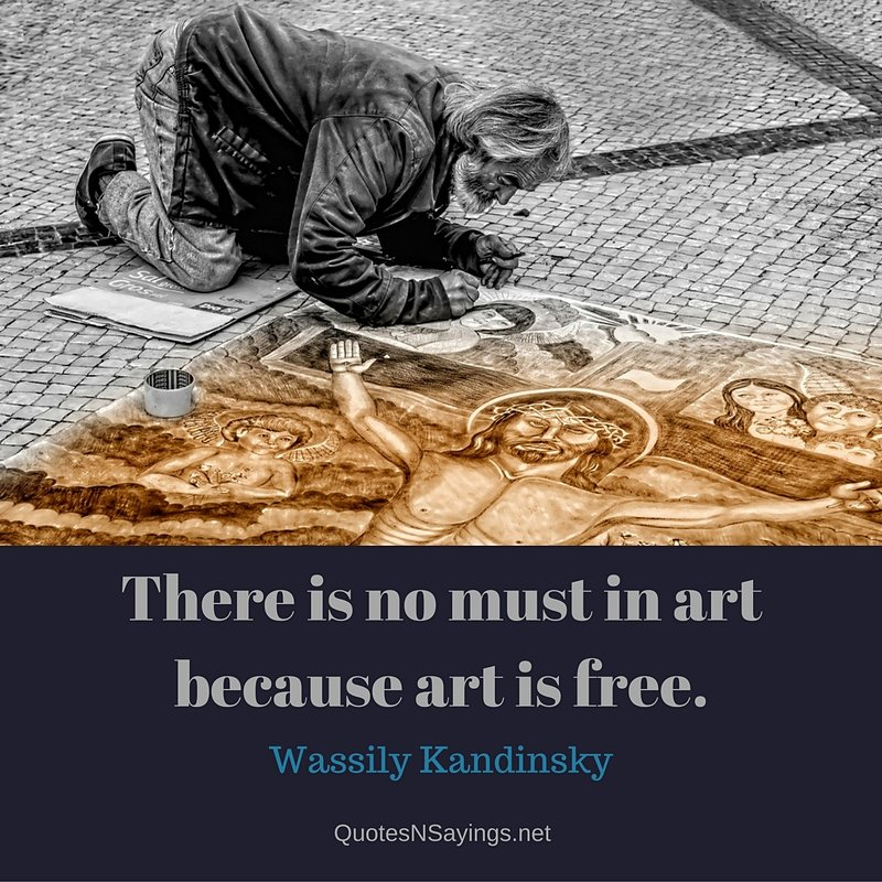 There is no must in art because art is free. - Wassily Kandinsky Quote