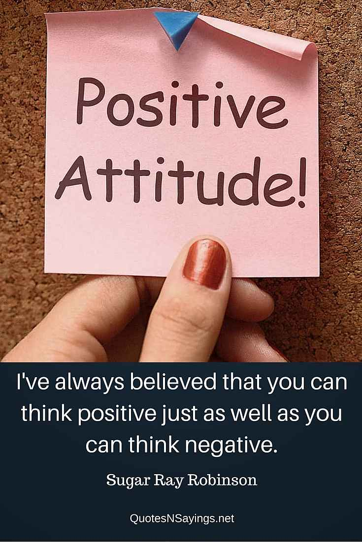 I've always believed that you can think positive just as well as you can think negative ~ Sugar Ray Robinson quote