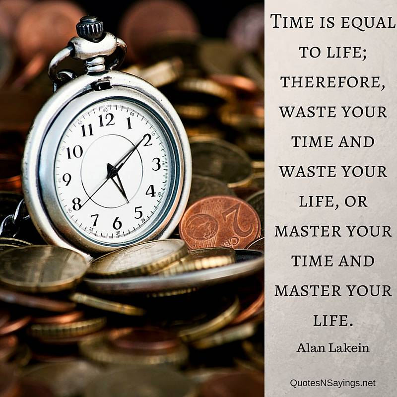 Time is equal to life; therefore, waste your time and waste your life, or master your time and master your life - Alan Lakein quote