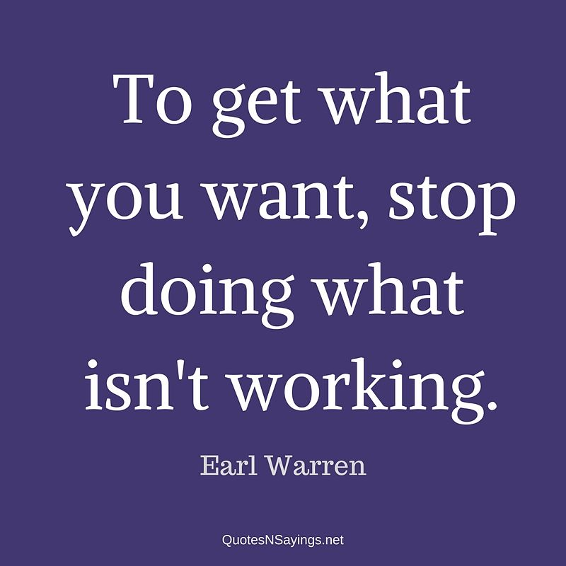Earl Warren quote - To get what you want ...