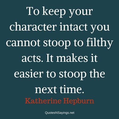 Katherine Hepburn Quote – To keep your character …