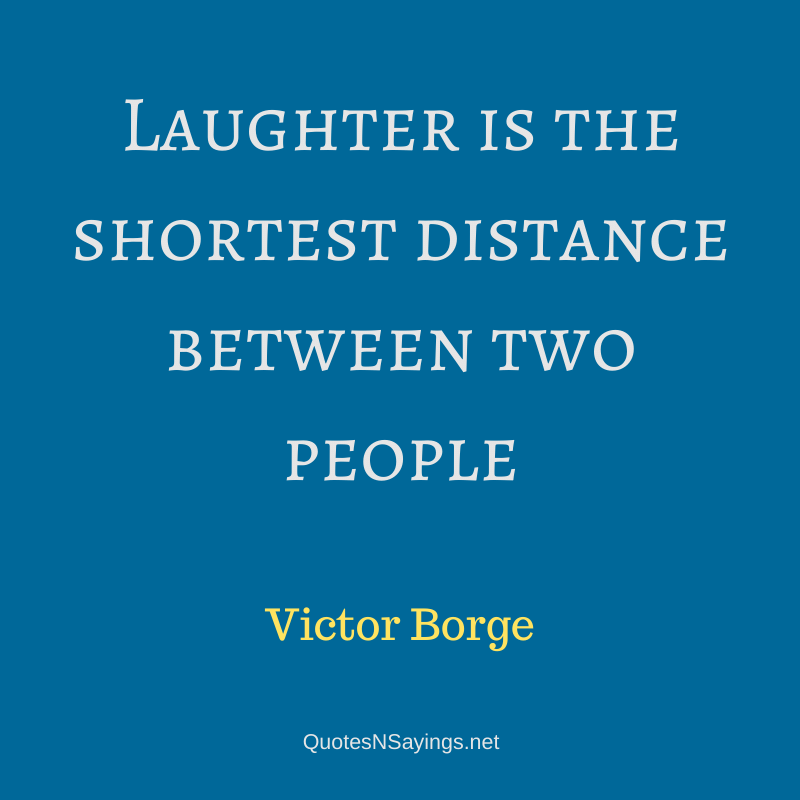 Victor Borge quote - Laughter is the shortest distance ...