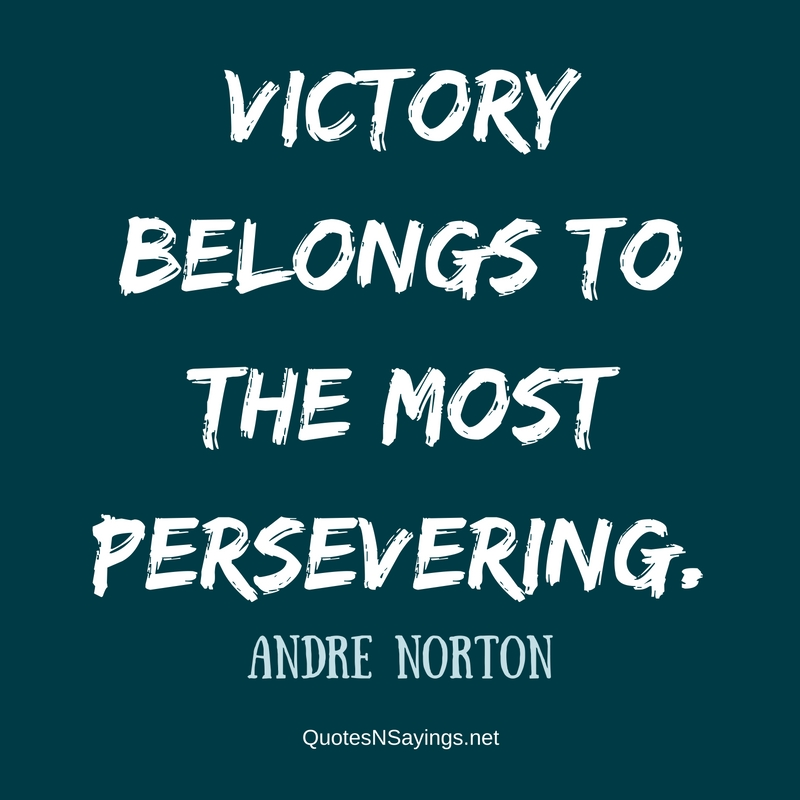 Victory belongs to the most persevering. - Andre Norton Quote
