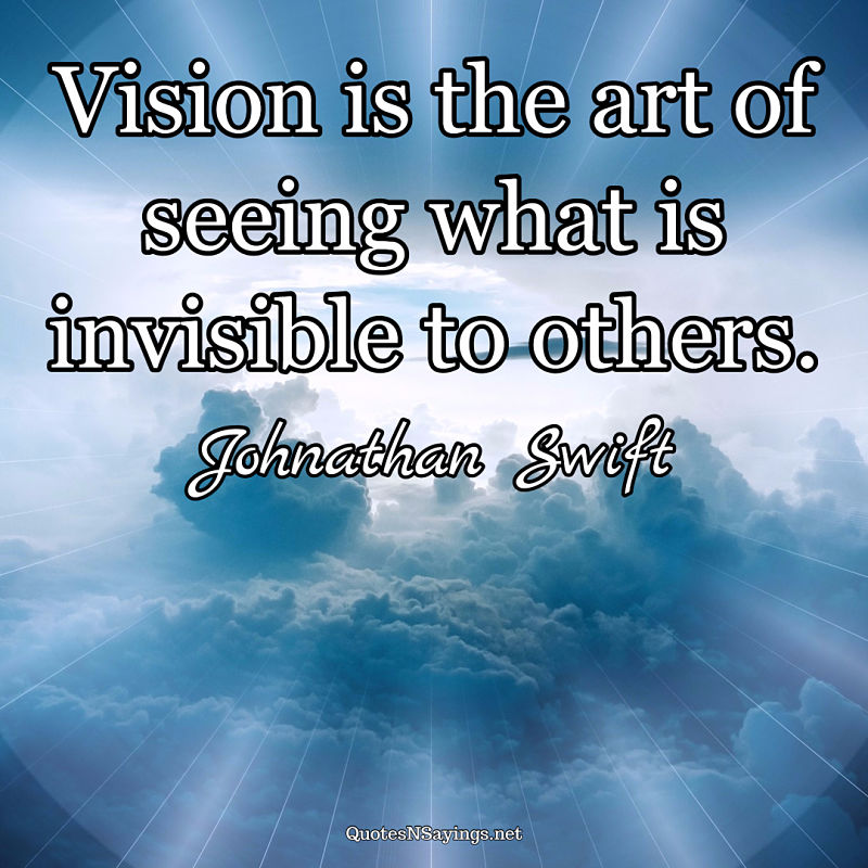 Jonathan Swift quote - Vision is the art of seeing ...