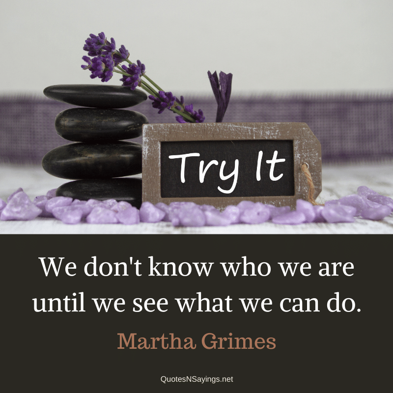 Martha Grimes quote - We don't know who we are until we see what we can do.