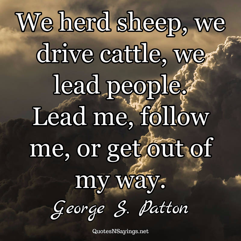 George S. Patton quote - We herd sheep ...