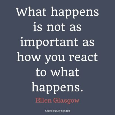 Ellen Glasgow – What happens is not as important …