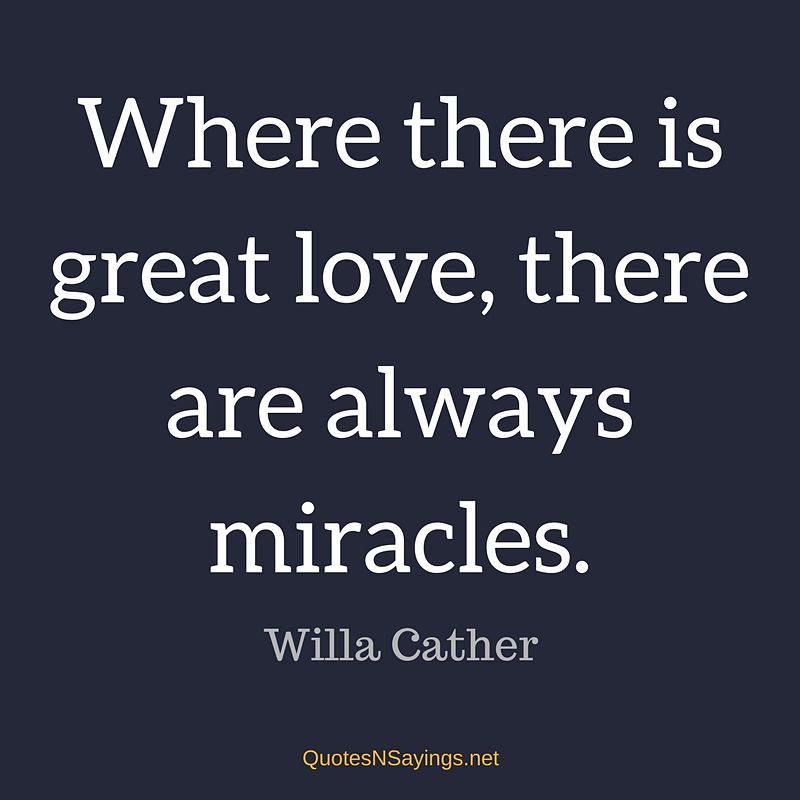 Willa Cather quote - Where there is great love ...