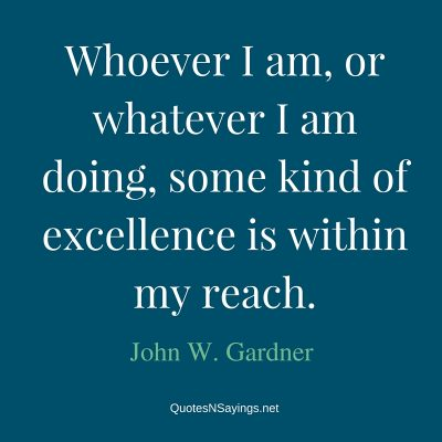 John W. Gardner Quote – Whoever I am …