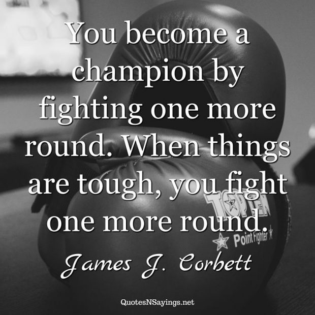 James J. Corbett – You become a champion …